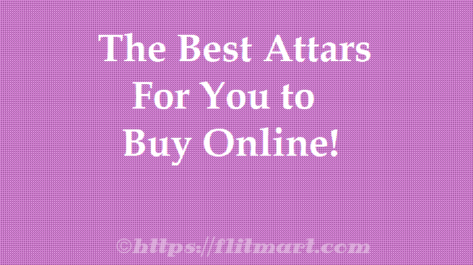 50+ Best Attar in India [REVIEW]- Best Attar Brands & Top